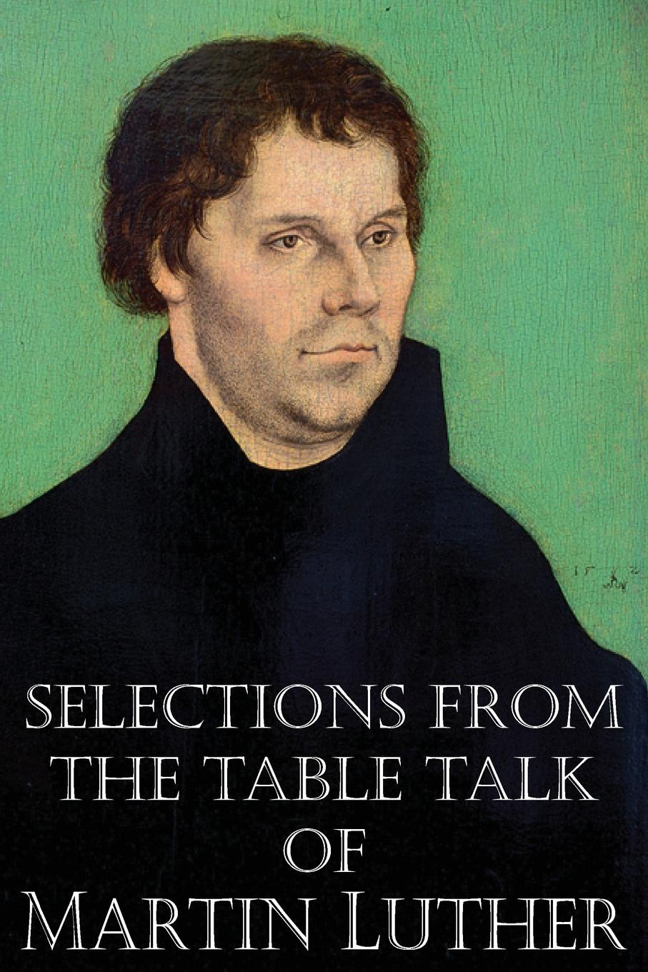 Martin Luther, Captain Henry Bell Selections from the Table Talk of Martin Luther boden business of talk