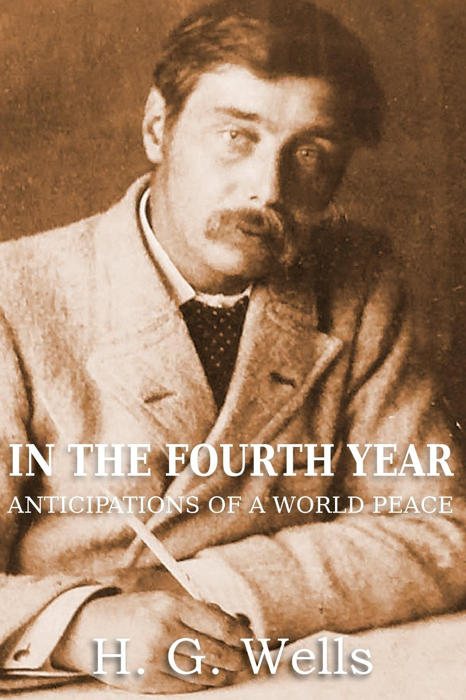H. G. Wells In the Fourth Year Anticipations of a World Peace герберт джордж уэллс in the fourth year anticipations of a world peace