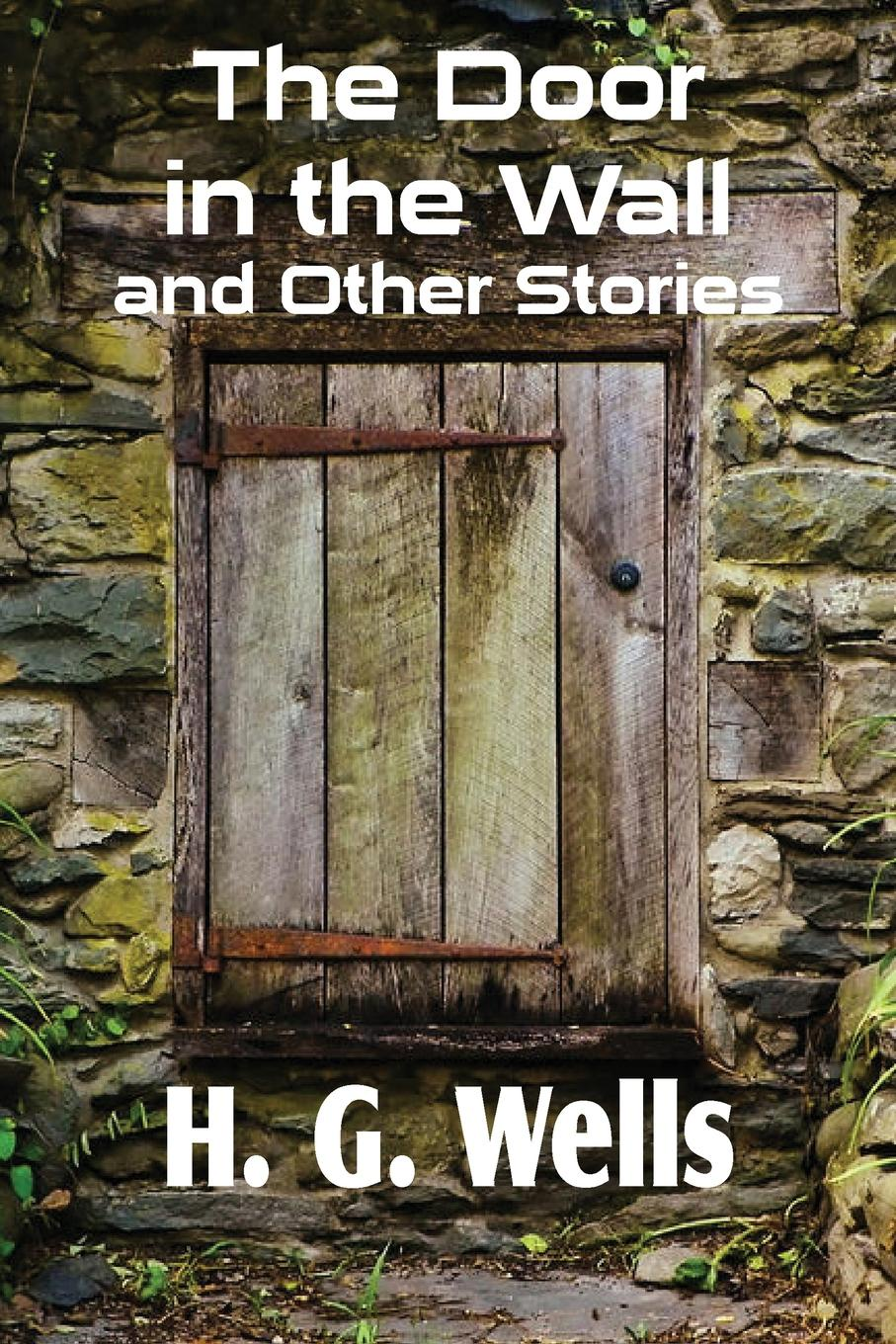 H. G. Wells The Door in the Wall and Other Stories h g wells the wonderful visit