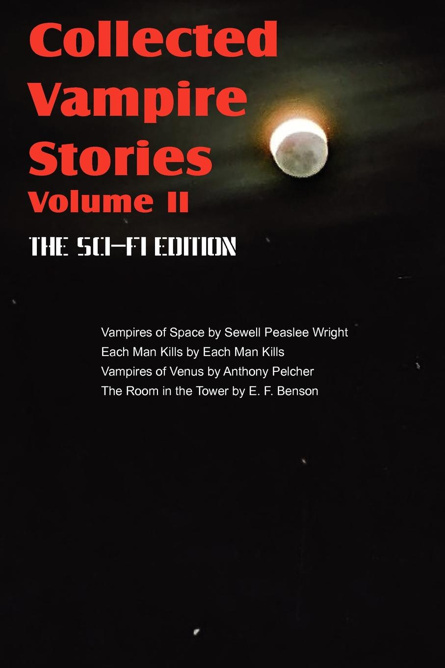 Sewell Peaslee Wright, Anthony Pelcher, Victoria Glad Collected Vampire Stories Volume II - The Sci-Fi Edition gothic vampires from hell
