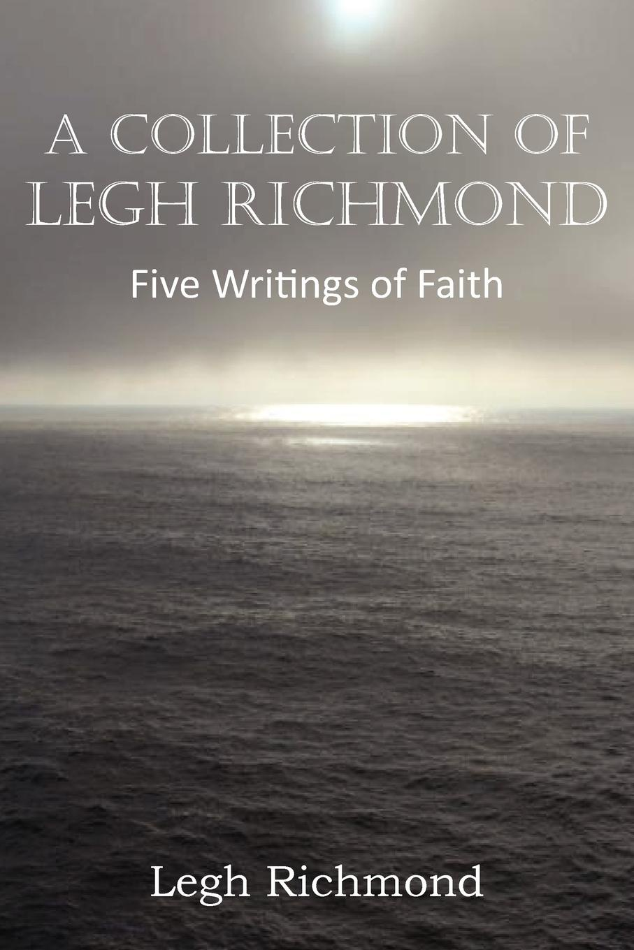 Legh Richmond A Collection of Legh Richmond, Five Writings of Faith biographical writings s