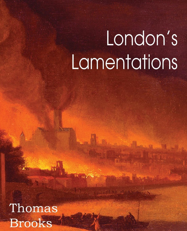 Thomas Brooks London.s Lamentations