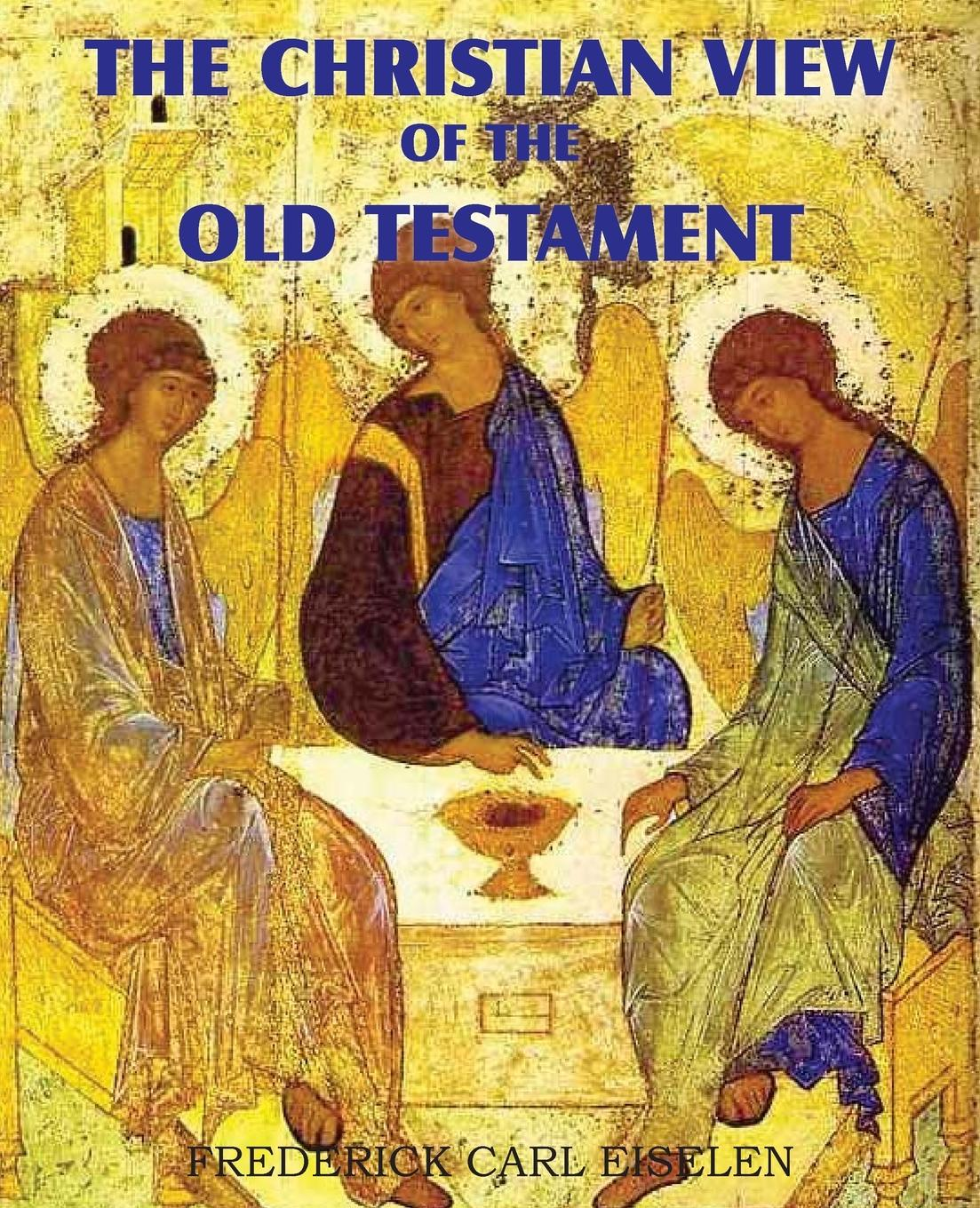 Frederick Carl Eiselen The Christian View of the Old Testament sir lancelot charles lee brenton the septuagint version of the old testament volume 1