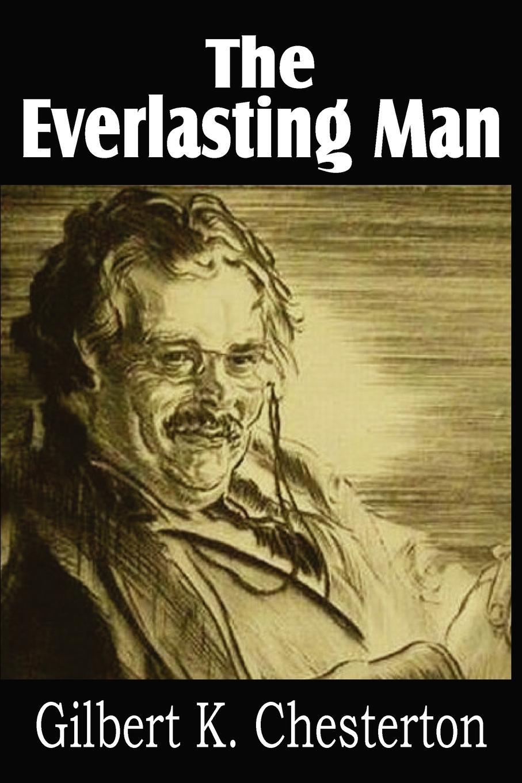 G. K. Chesterton The Everlasting Man g k chesterton orthodoxy