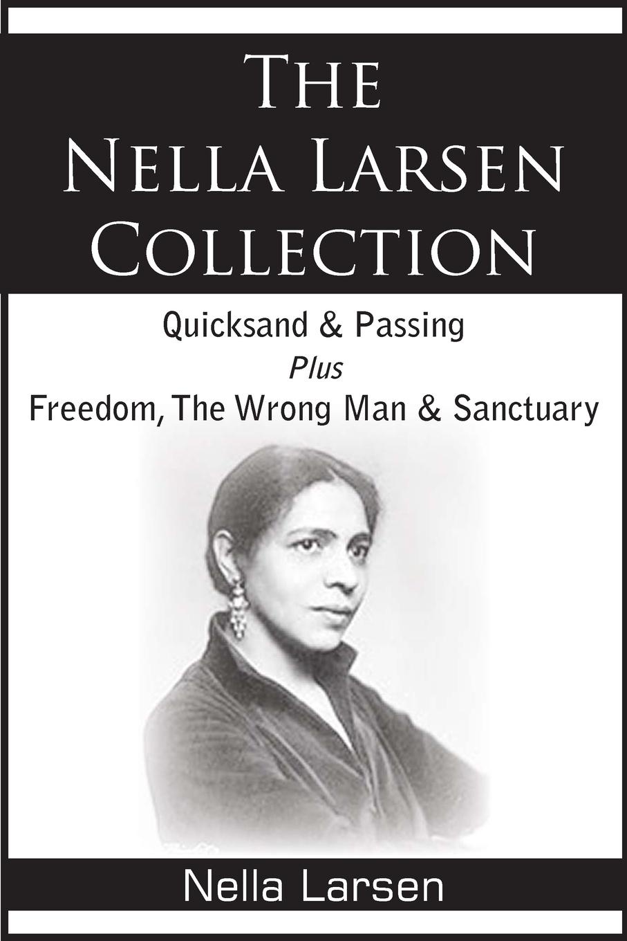 Nella Larsen The Nella Larsen Collection; Quicksand, Passing, Freedom, The Wrong Man, Sanctuary barbara daille white the rodeo man s daughter