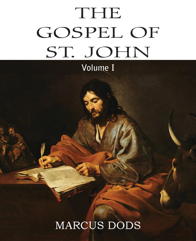 Marcus Dods The Expositor.s Bible. The Gospel of St. John, Vol. I dods marcus the expositor s bible the gospel of st john vol ii