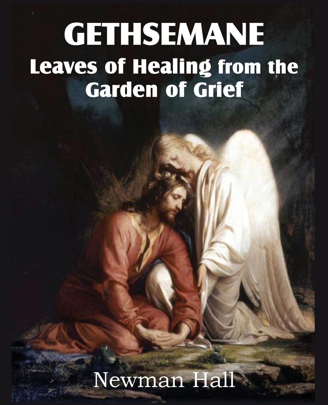 Newman Hall Gethsemane; Leaves of Healing from the Garden of Grief ellen fannin opening prayers 52 weeks of inspiration