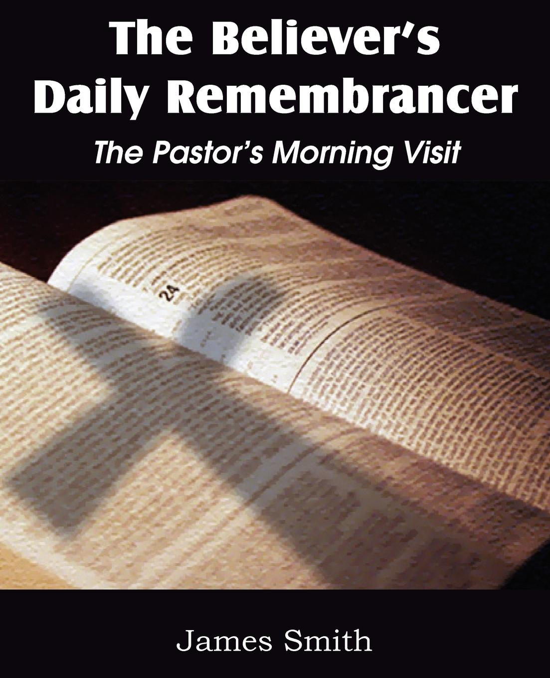 James Smith The Believer.s Daily Remembrancer. The Pastor.s Morning Visit may borsheim god s little girls