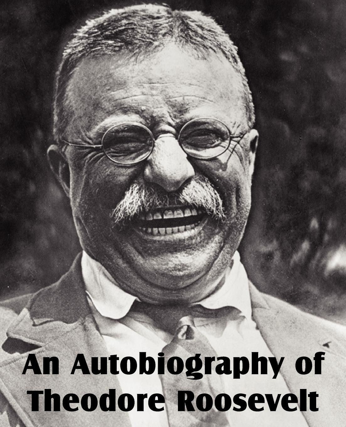 Theodore Roosevelt An Autobiography of Theodore Roosevelt the president is missing