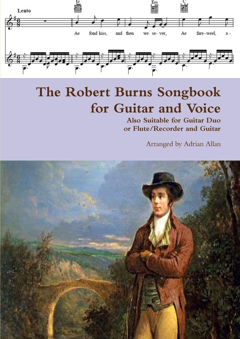 Adrian Allan The Robert Burns Songbook for Guitar and Voice. Also Suitable for Guitar Duo or Flute/Recorder and Guitar allan winneker a certain voice