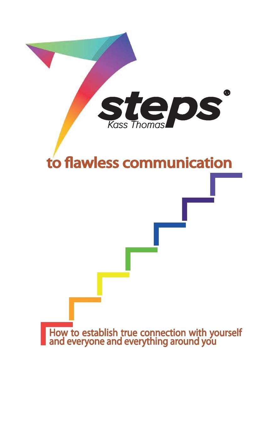 Kass Thomas 7 Steps to Flawless Communication. How to establish true connection with yourself and everyone and everything around you kass thomas kusursuz iletisim icin 7 ad m