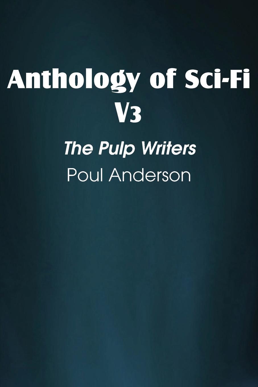цена Poul Anderson Anthology of Sci-Fi V3, the Pulp Writers - Poul Anderson онлайн в 2017 году