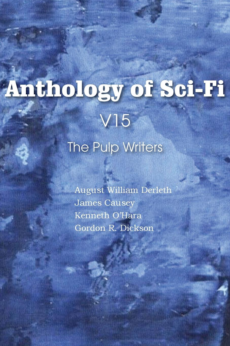 August William Derleth, Kenneth O'Hara, James Causey Anthology of Sci-Fi V15, the Pulp Writers аккумулятор для телефона ibatt ib fly ts110 m1766