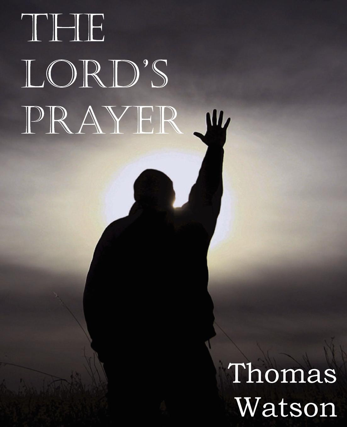 Thomas Jr. Watson The Lord.s Prayer jeanne guyon thomas d brook a short and easy method of prayer