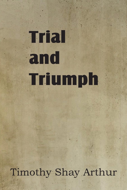 T. S. Arthur Trial and Triumph недорго, оригинальная цена
