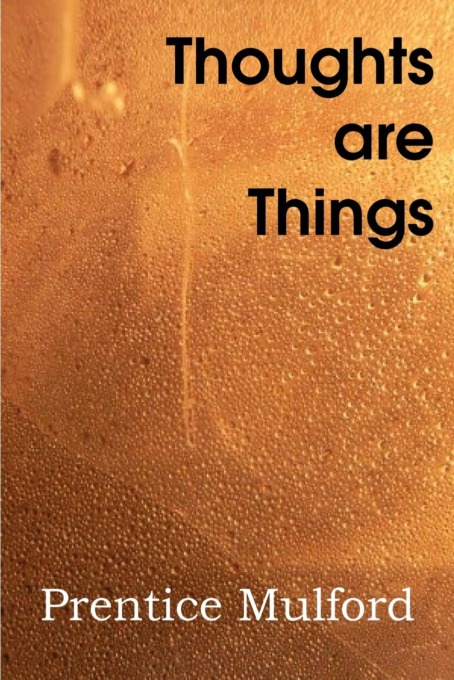 Prentice Mulford Thoughts Are Things the signature of all things