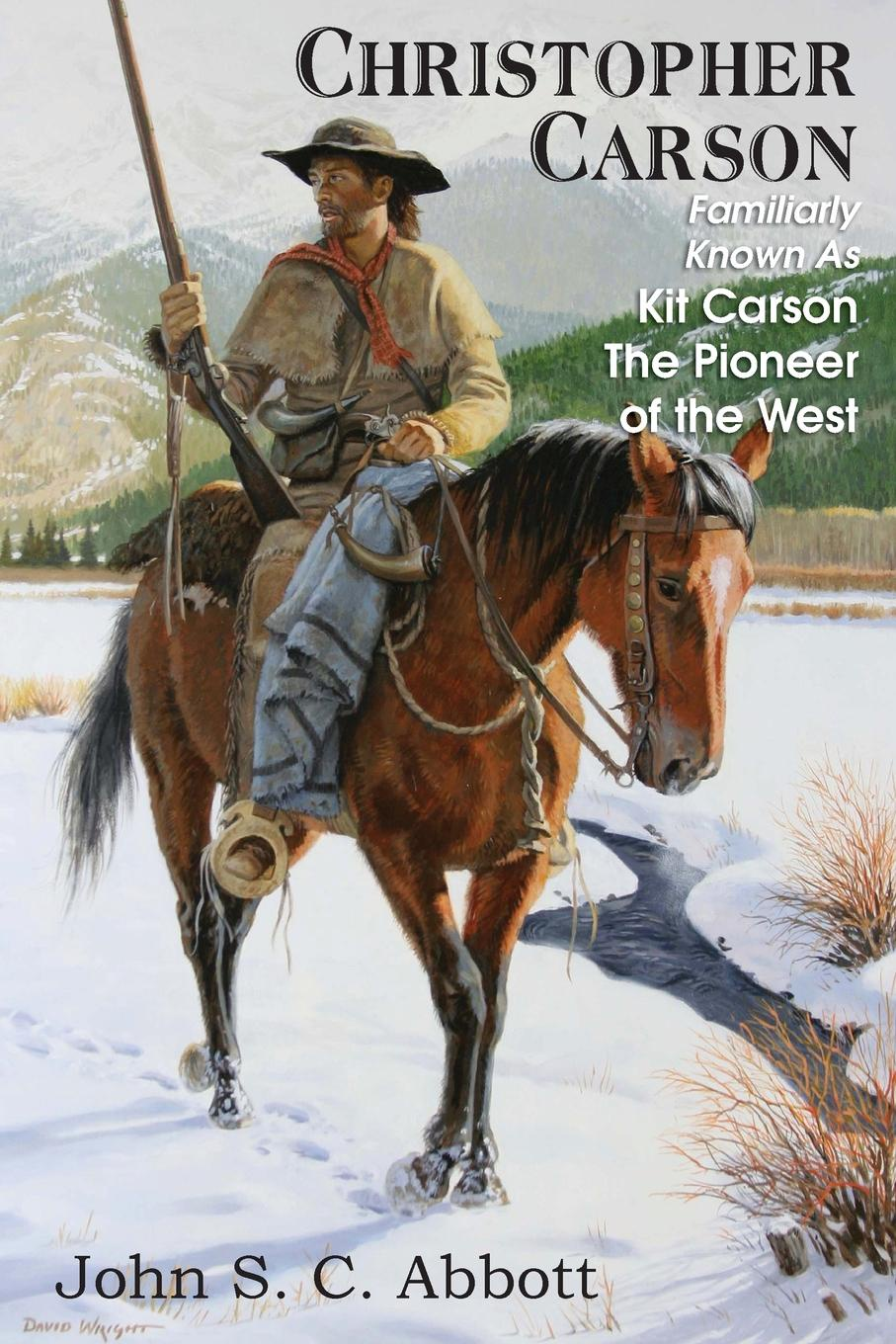John S. C. Abbott Christopher Carson, Familiarly Known as Kit Carson the Pioneer of the West the silent spring of rachel carson