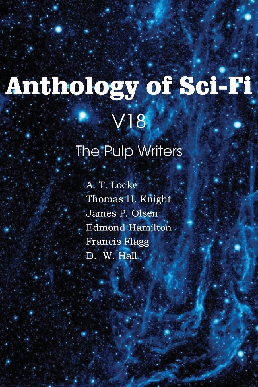 Edmond Hamilton, Francis Flagg, Thomas H. Knight Anthology of Sci-Fi V18, the Pulp Writers edmond hamilton the best of edmond hamilton