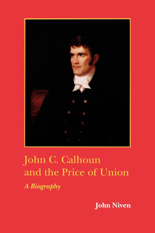 John Niven John C. Calhoun and the Price of Union. A Biography duchamp a biography