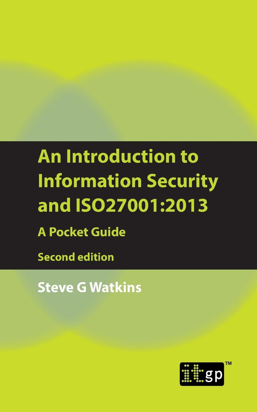 Steve G. Watkins An Introduction to Information Security and ISO27001. 2013: A Pocket Guide joe ungemah misplaced talent a guide to better people decisions