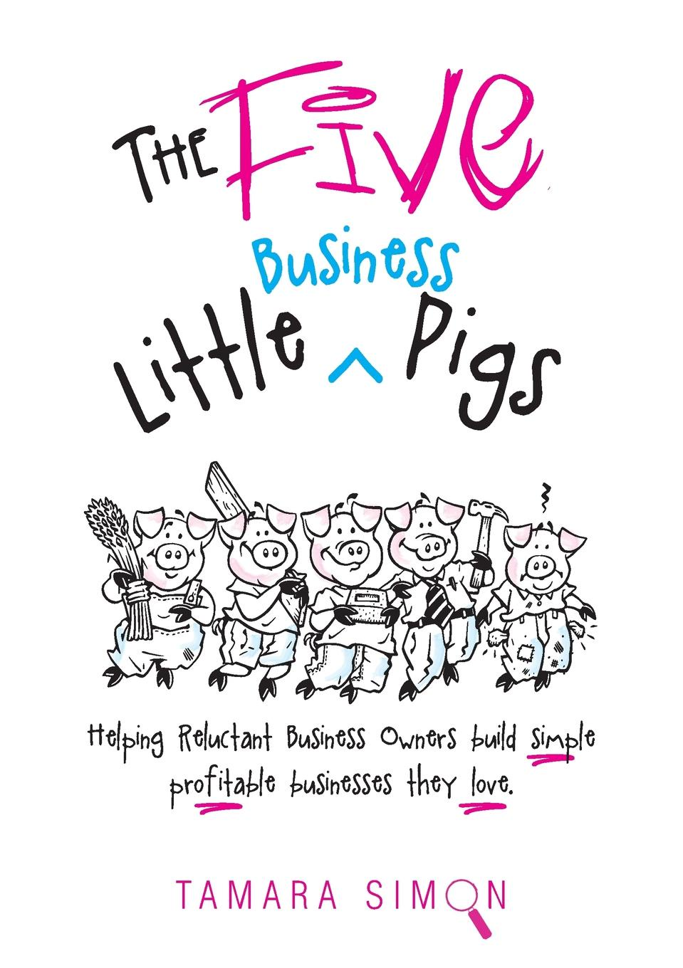 The Five Little Business Pigs. Helping Reluctant Business Owners build simple  profitable businesses they love Remember the fairytale of The Three Little Pigs who built...