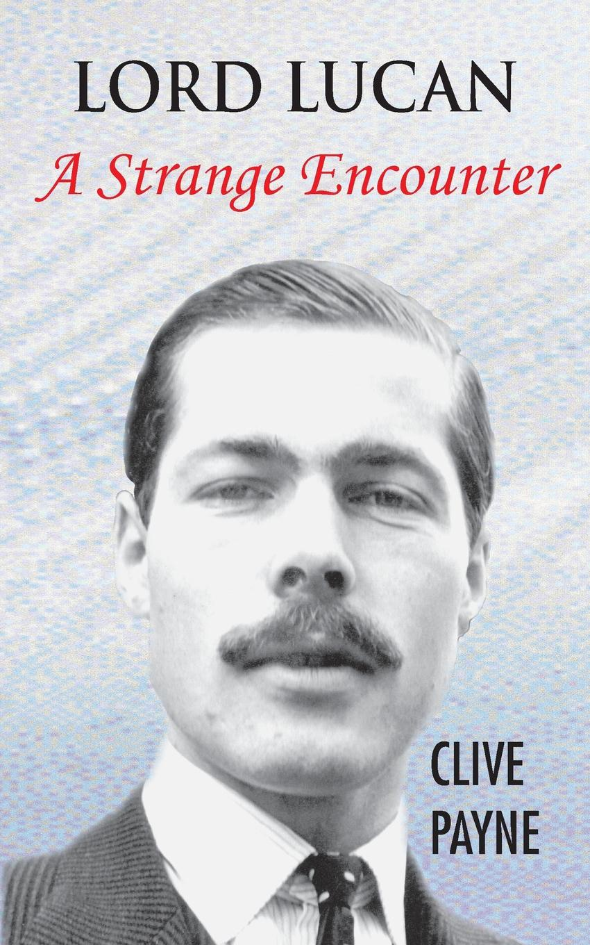 Clive Payne Lord Lucan - A Strange Encounter akon his story