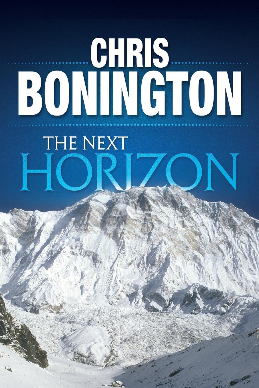 Chris Bonington The Next Horizon. From the Eiger to the South Face of Annapurna недорго, оригинальная цена