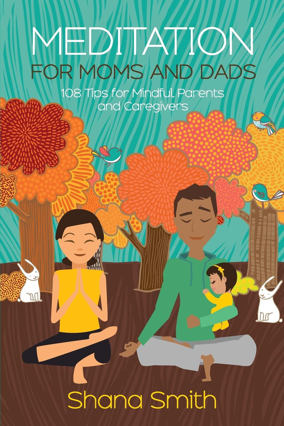 Meditation for Moms and Dads 108 Tips for Parents and Caregivers This entertaining combination of tips, real-parent stories,...