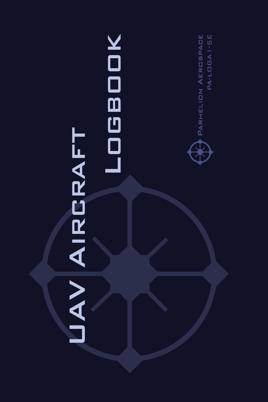 Michael L. Rampey UAV AIRCRAFT LOGBOOK. A Technical Logbook for Professional and Serious Hobbyist Drone Operators - Log Your Drone Use Like a Pro.