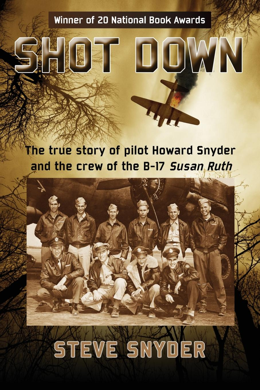 SHOT DOWN. The true story of pilot Howard Snyder and the crew of the B-17 Susan Ruth