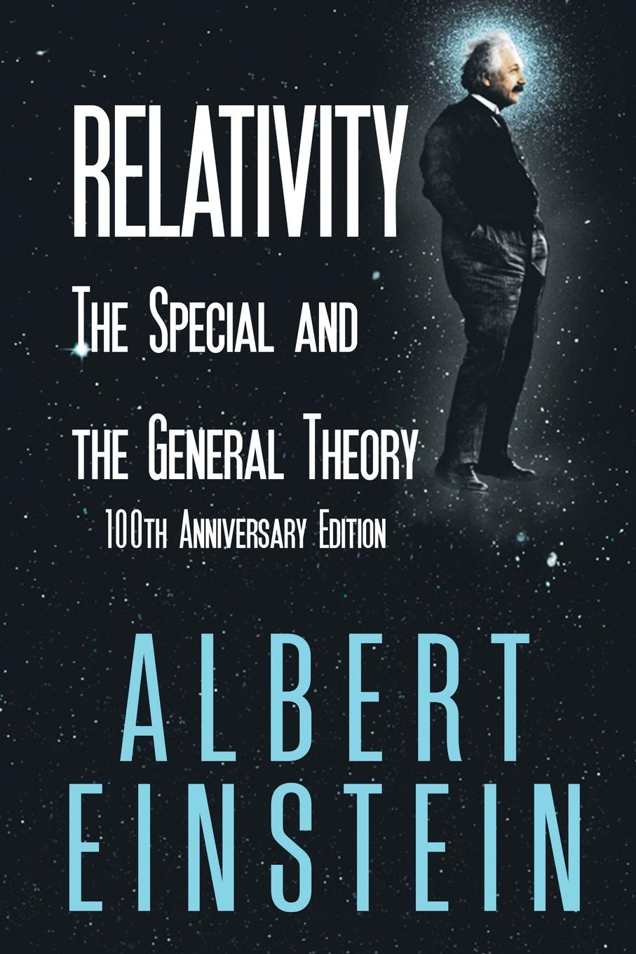 Albert Einstein Relativity. The Special and the General Theory, 100th Anniversary Edition albert einstein the principle of relativity