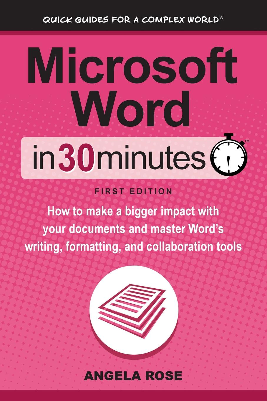 Angela Rose Microsoft Word In 30 Minutes. How to make a bigger impact with your documents and master Word.s writing, formatting, and collaboration tools isolated word recognition