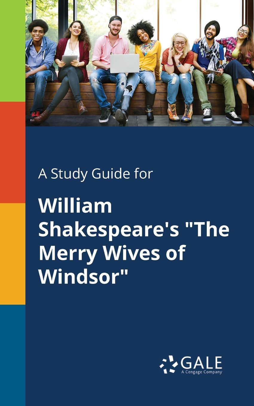 Cengage Learning Gale A Study Guide for William Shakespeare.s The Merry Wives of Windsor cengage learning gale a study guide for nathaniel hawthorne s wives of the dead