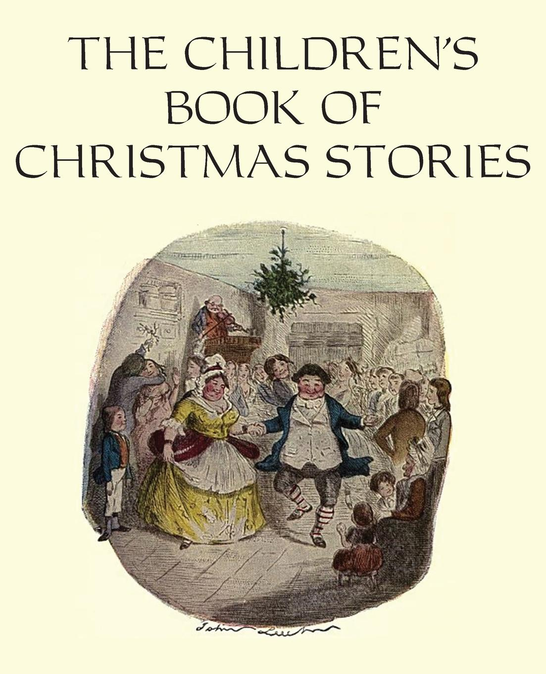 Чарльз Диккенс, Hans Christian Andersen, Elizabeth Harrison The Children.s Book of Christmas Stories