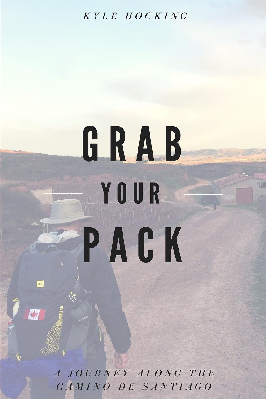 Kyle Hocking Grab Your Pack. A Journey Along the Camino de Santiago