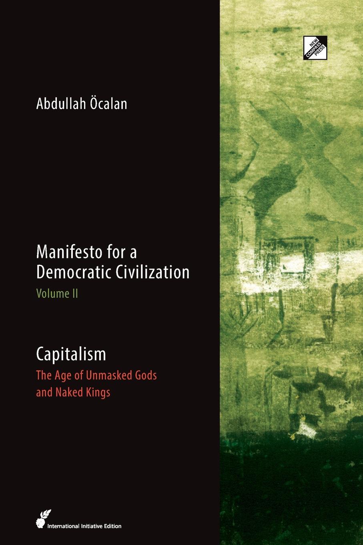 Abdullah Öcalan, Havin Guneser Capitalism. The Age of Unmasked Gods and Naked Kings