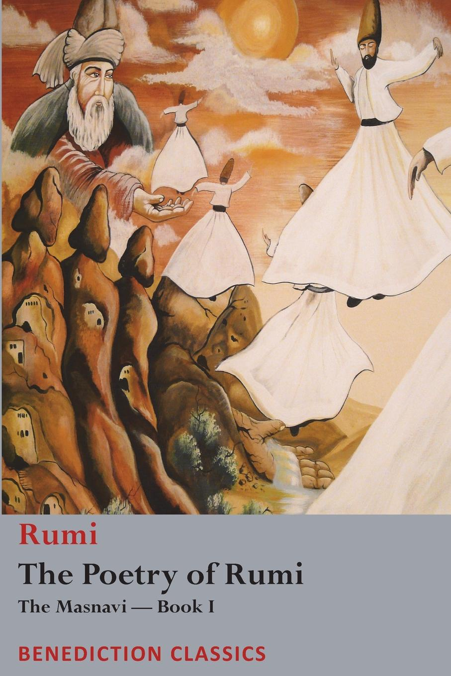 Rumi, Reynold A. Nicholson The Poetry of Rumi. The Masnavi -- Book I maryam mafi rumi whispers of the beloved