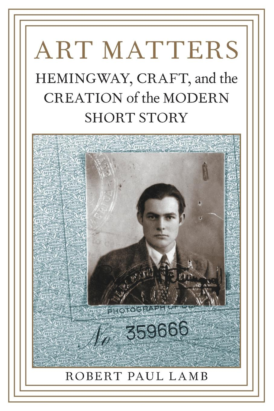 Robert Paul Lamb Art Matters. Hemingway, Craft, and the Creation of the Modern Short Story hemingway ernest men without woman hemingway мужчины без женщин