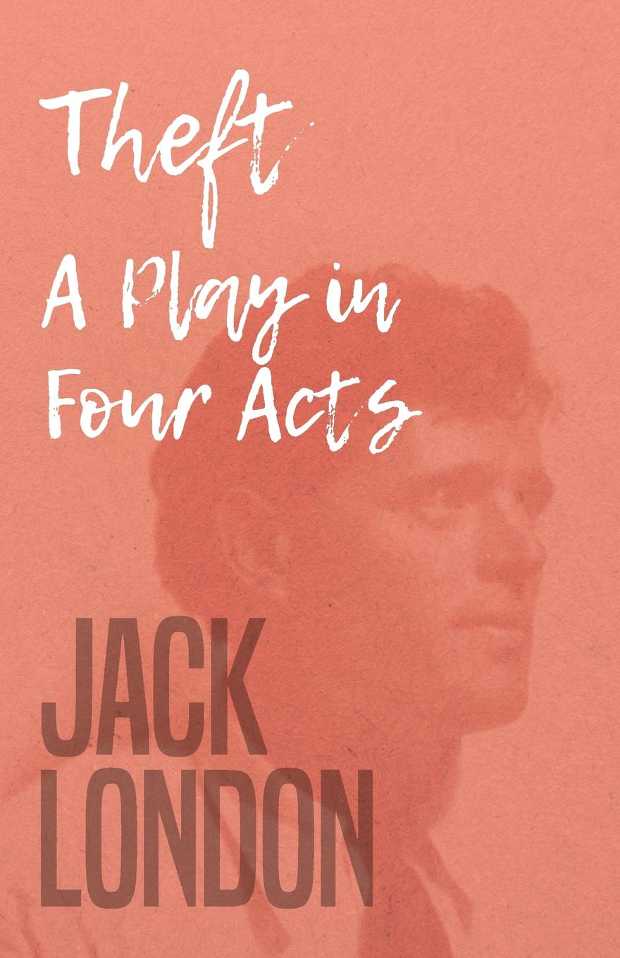 Jack London Theft - A Play in Four Acts jack london the call of the wild