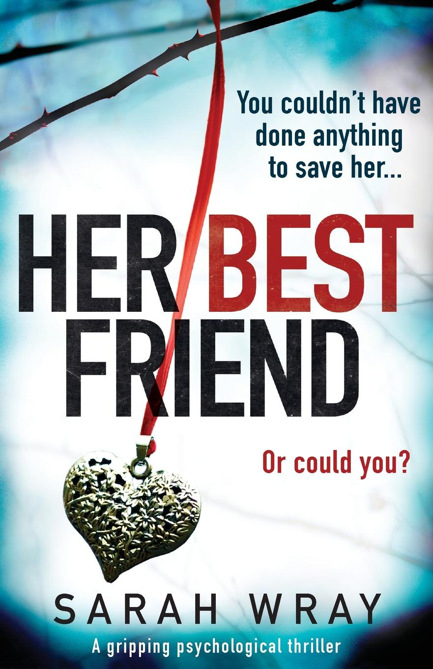 Sarah Wray Her Best Friend. A gripping psychological thriller claire allan her name was rose the gripping psychological thriller you need to read this year