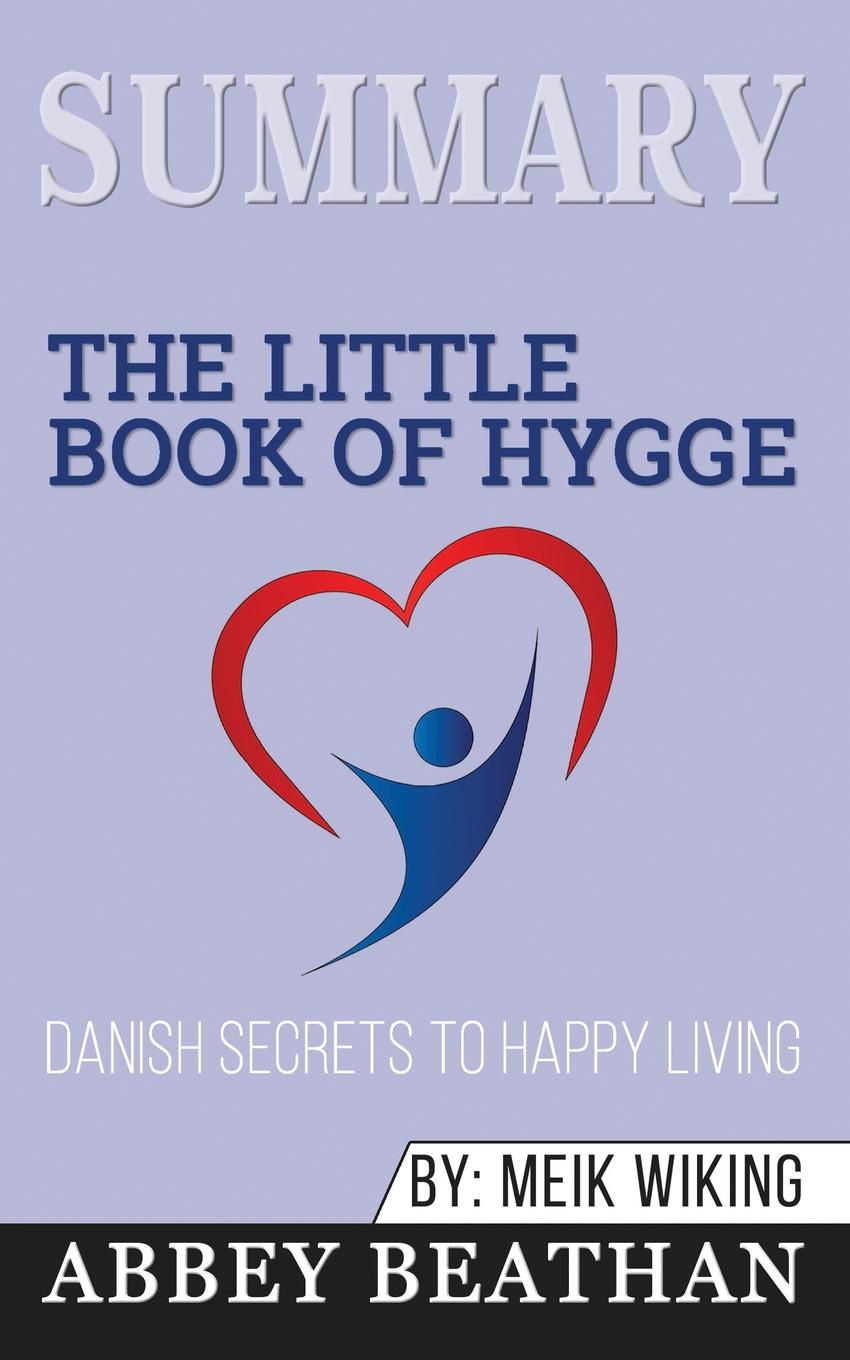 Фото - Abbey Beathan Summary of The Little Book of Hygge. Danish Secrets to Happy Living by Meik Wiking 10pcs lot g10n60a to220