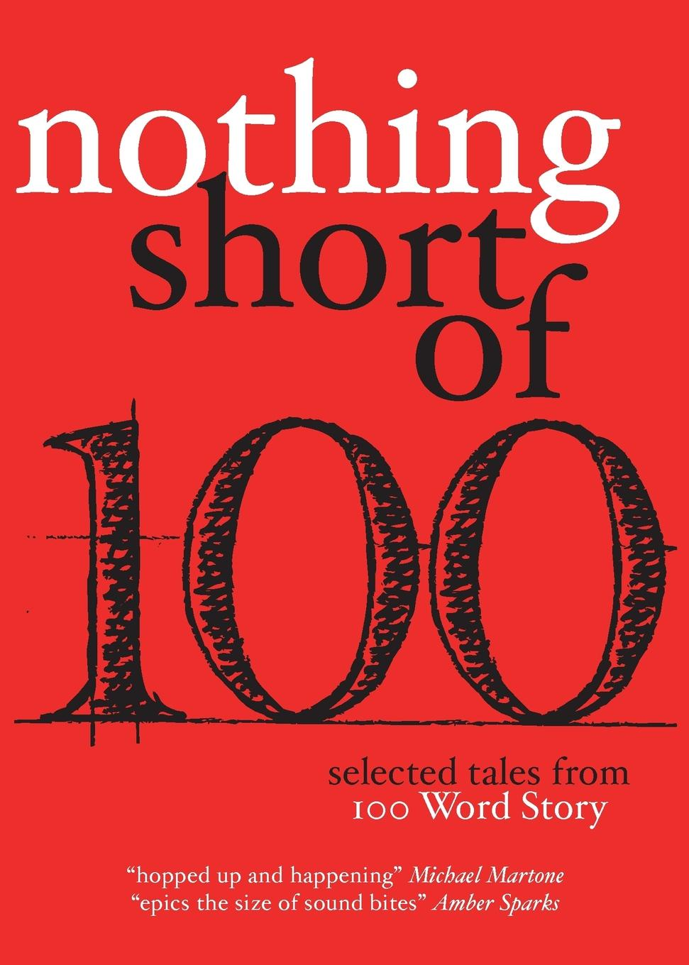 Nothing Short Of. Selected Tales from 100 Word Story.org casey watson the wild child secrets always find a way of revealing themselves sometimes you just need to know where to look a true short story