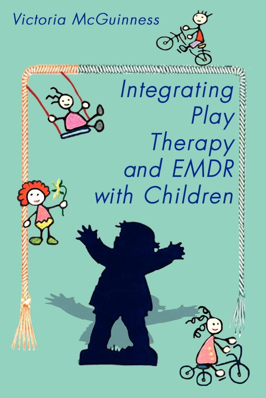 Victoria McGuinness Integrating Play Therapy and Emdr with Children richard bromfield doing therapy with children and adolescents with asperger syndrome