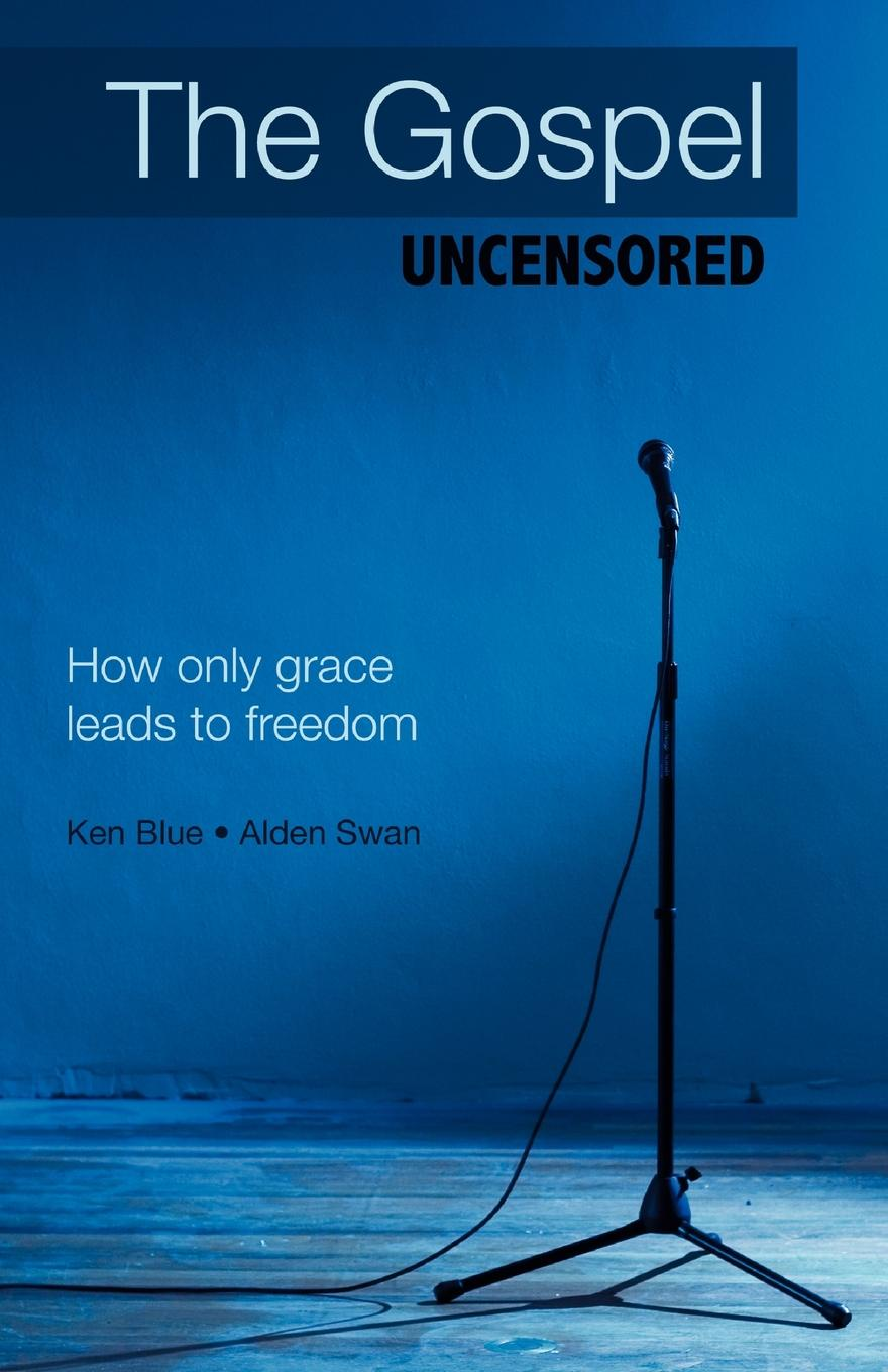 Ken Blue, Alden Swan The Gospel Uncensored. How Only Grace Leads to Freedom free shipping 10pcs mje15033g 10pcs mje15032g mje15033 mje15032 to 220