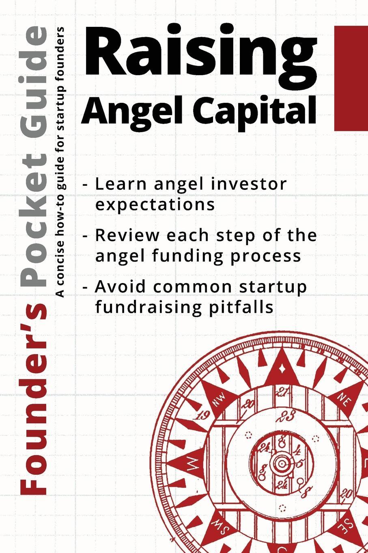 Stephen R. Poland Founder.s Pocket Guide. Raising Angel Capital stephen r poland founder s pocket guide raising angel capital