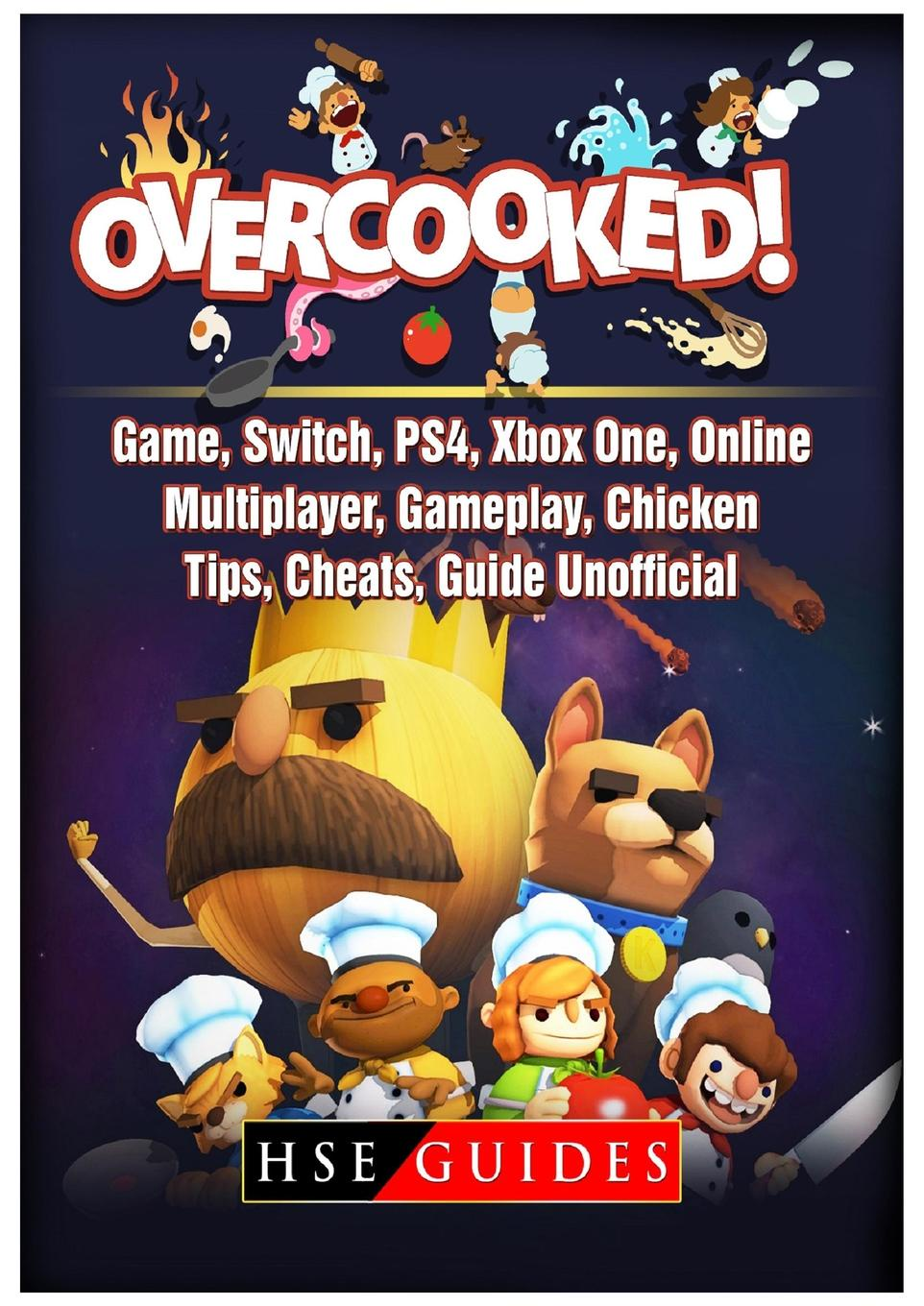 HSE Guides. Overcooked Game, Switch, PS4, Xbox One, Online, Multiplayer, Gameplay, Chicken, Tips, Cheats, Guide Unofficial