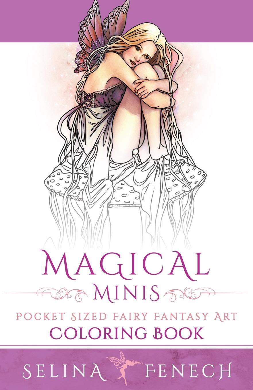 Selina Fenech Magical Minis. Pocket Sized Fairy Fantasy Art Coloring Book
