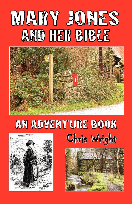 Chris Wright Mary Jones and Her Bible - An Adventure Book milton jones bible doctrine volume two