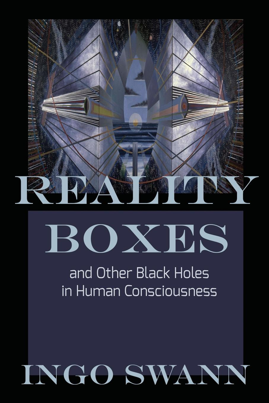 Ingo Swann Reality Boxes. And Other Black Holes in Human Consciousness the mba reality check