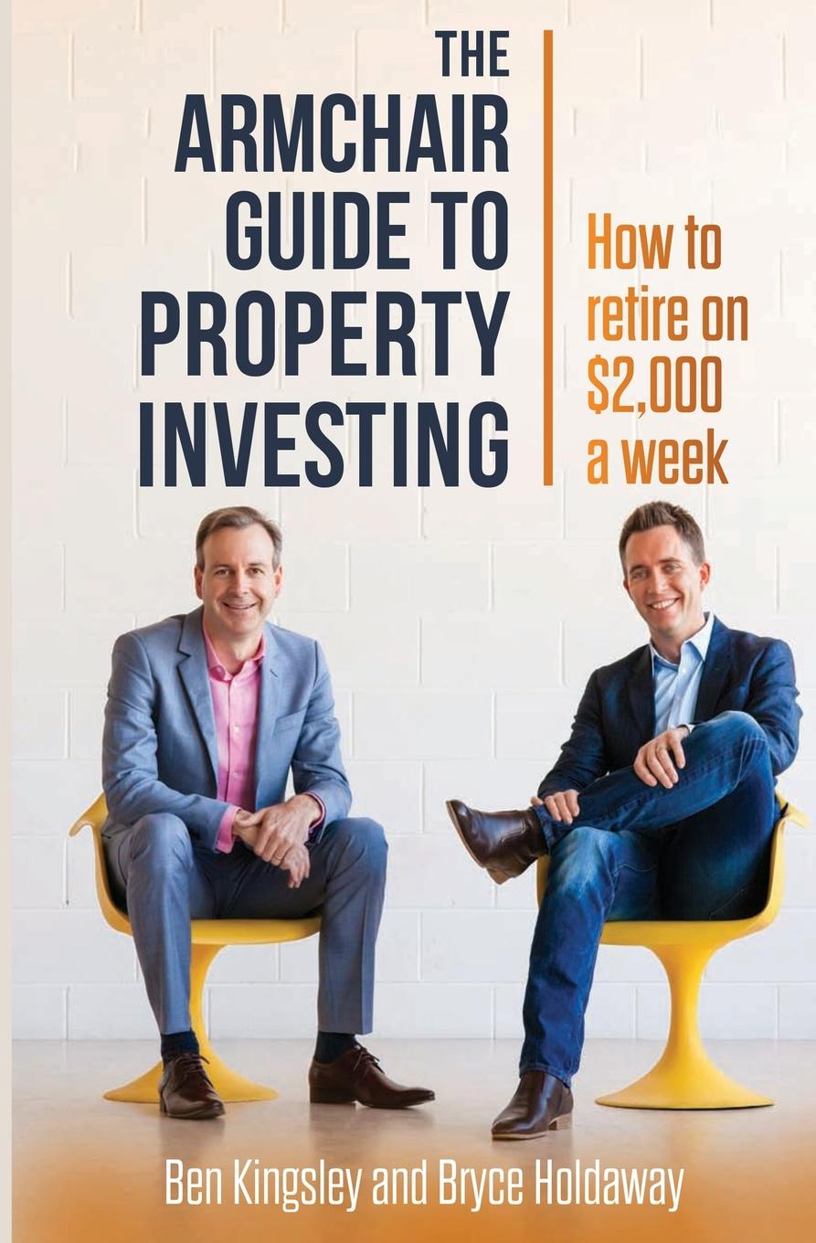 Ben Kingsley, Bryce Holdaway The Armchair Guide to Property Investing hartzell david global property investment strategies structures decisions